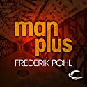 Man Plus (       UNABRIDGED) by Frederik Pohl Narrated by Dennis Boutsikaris, Robert J. Sawyer