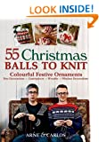 55 Christmas Balls to Knit: Colourful Festive Ornaments