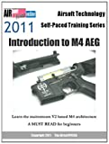 Airsoft Technology Self-Paced Training Series 2011 Introduction to M4 AEG: Learn the mainstream V2 based M4 architecture NEW Edition