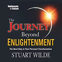 The Journey Beyond Enlightenment: The Next Step in Your Personal Transformation  by Stuart Wilde Narrated by Stuart Wilde