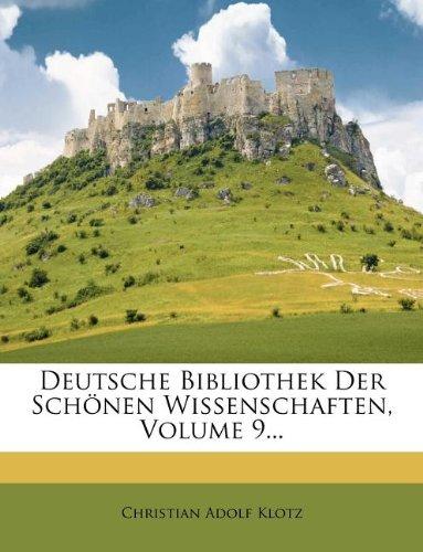Deutsche Bibliothek Der Schönen Wissenschaften, Volume 9...