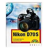 """Nikon D70S, Von der guten Aufnahme zum perfekten Bild, Kamerahandbuch, Fotoschule und Bildbearbeitungvon """"Michael Gradias"""""""