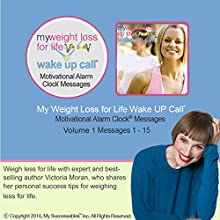 My Weight Loss for Life Wake UP Call (TM) - Morning Motivating Messages - Volume 1: Lose Weight for Life with Weight Loss Expert Victoria Moran  by Victoria Moran Narrated by Victoria Moran, Robn B. Palmer