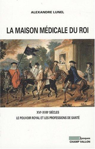 La maison médicale du Roi : XVIe-XVIIIe siècles, Le pouvoir royal et les professions de santé (médecins, chirurgiens, apothicaires)