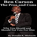 Ben Carson: The Pros and Cons: Why You Should and Should Not Vote for Him for President | Donald Michaels