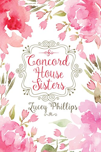 Concord House Sisters by Lucey Phillips