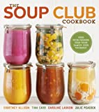 img - for The Soup Club Cookbook: Feed Your Friends, Feed Your Family, Feed Yourself book / textbook / text book