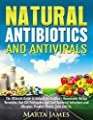 Natural Antibiotics and Antivirals: The Ultimate Guide to Natural Antibiotics - Homemade Herbal Remedies that Kill Pathogens and Cure Bacterial Infections ... Allergies. Prevent Illness, Cold and Flu.