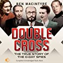 Double Cross: The True Story of the D-Day Spies (       UNABRIDGED) by Ben Macintyre Narrated by Michael Tudor Barnes