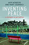 Inventing Peace: A Dialogue on Perception (1780766939) by Wenders, Wim