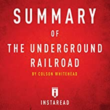 Summary of The Underground Railroad: by Colson Whitehead | Includes Analysis | Livre audio Auteur(s) :  Instaread Narrateur(s) : Susan Murphy
