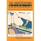 The Underground Guide To Job Interviewing: A Quick and Irreverent Primer for the Working Professional ~ Todd Moster