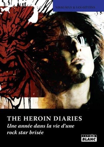 THE HEROIN DIARIES Une année dans la vie d'une rock star brisée