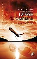 La Voie du chamane: Un manuel de pouvoir & de gu�rison
