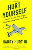 Hurt Yourself: In Executive Pursuit of Action, Danger, and a Decent-Looking Pair of Swim Trunks (0312384564) by Hurt, Harry