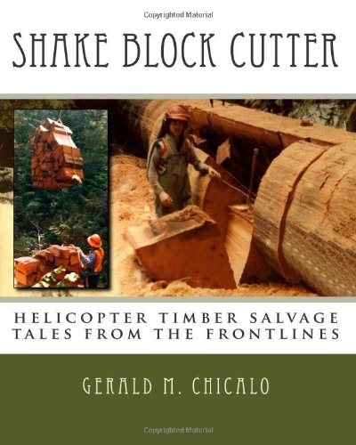 Shake Block Cutter: helicopter timber salvage: tales from the frontlines