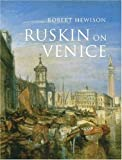 """Ruskin on Venice: """"The Paradise of Cities"""" (Paul Mellon Centre for Studies in British Art)"""