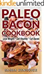 Paleo Bacon Cookbook: Lose Weight * G...