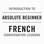Introduction to Absolute Beginner French Conversation Lessons |  Audible, Inc.