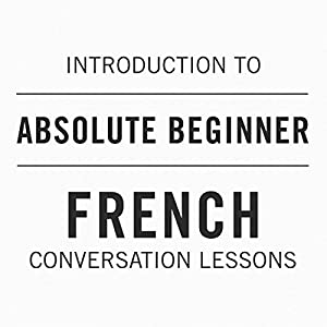 Introduction to Absolute Beginner French Conversation Lessons Speech