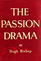 The Passion Drama by Hugh Bishop
