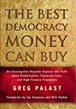 The Best Democracy Money Can Buy: An Investigative Reporter Exposes the Truth about Globalization, Corporate Cons, and High Finance Fraudsters (0745318460) by Greg Palast