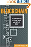 Blockchain: The Simple Guide To Every...