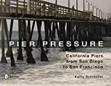 img - for Pier Pressure: California Piers from San Diego to San Francisco by Kathy Schroeder (2013) Hardcover book / textbook / text book