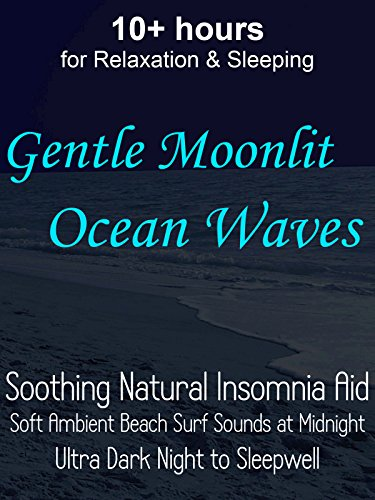 10+ hours for Relaxation & Sleeping Gentle Moonlit Ocean Waves Soothing Natural Insomnia Aid Soft Ambient Beach Surf Sounds at Midnight Ultra Dark Night to Sleepwell on Amazon Prime Instant Video UK