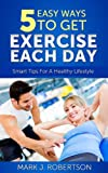 Exercise: 5 Easy Ways to Get Exercise Each Day