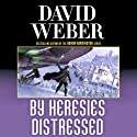 By Heresies Distressed: Safehold Series, Book 3 (       UNABRIDGED) by David Weber Narrated by Jason Culp