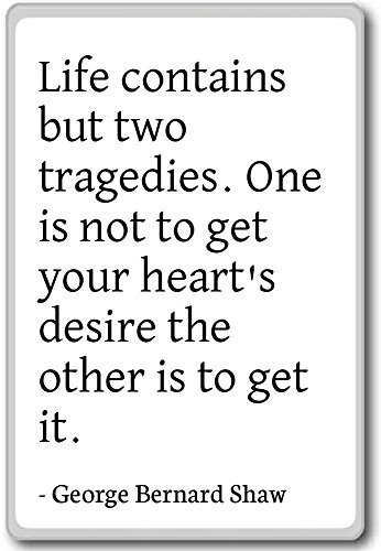 Life contains but two tragedies. One is... - George Bernard Shaw - quotes fridge magnet, White - Magnete frigo