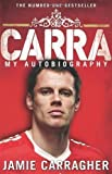 Jamie Carragher Carra: My Autobiography by Carragher, Jamie (2009)