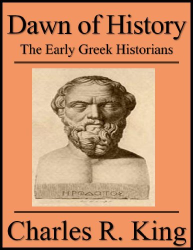 Charles R. King - Dawn of History: The Early Greek Historians (English Edition)