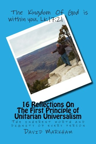 16 Reflections On The First Principle of Unitarian Universalism: We covenant to affirm and promote the inherent worth and dignity of every person (The ... of Unitarian Universalism) (Volume 1) PDF