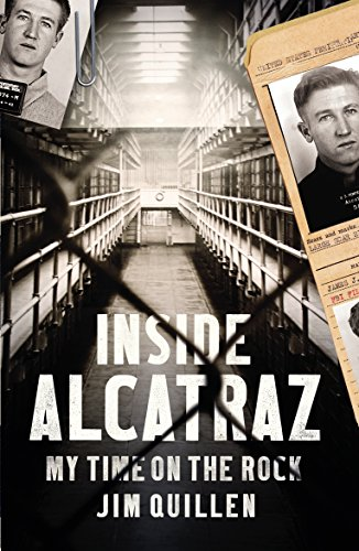 Inside Alcatraz: My Time on the Rock, by Jim Quillen