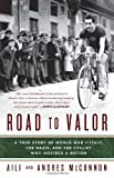 Aili McConnon Road to Valor: A True Story of WWII Italy, the Nazis, and the Cyclist Who Inspired a Nation