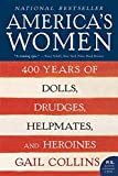America's Women: 400 Years of Dolls, Drudges, Helpmates, and Heroines (P.S.)