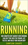 Running: Run Smarter Not Harder! How...