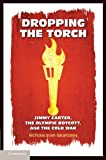 "Nicholas Evan Sarantakes, ""Dropping the Torch: Jimmy Carter, the Olympic Boycott, and the Cold War"" (Cambridge UP, 2010)"