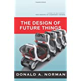 The Design of Future Things: Author of The Design of Everyday Things ~ Donald A. Norman