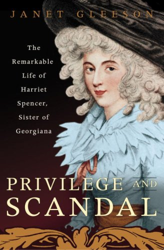 Image of Privilege and Scandal: The Remarkable Life of Harriet Spencer, Sister of Georgiana