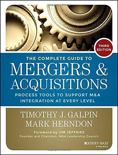 The Complete Guide to Mergers and Acquisitions: Process Tools to Support M&A Integration at Every Level (JOSSEY-BASS BUSINESS & MANAGEMENT SERIES)