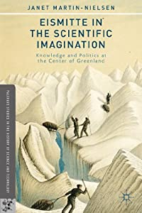 Eismitte in the Scientific Imagination: Knowledge and Politics at the Center of Greenland (Palgrave Studies in... by Janet Martin-Nielsen