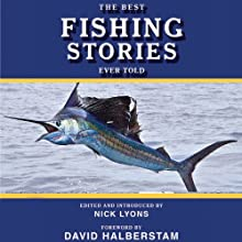The Best Fishing Stories Ever Told (       UNABRIDGED) by Nick Lyons Narrated by Kerry Woodrow