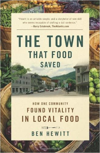 The Town That Food Saved: How One Community Found Vitality in Local Food written by Ben Hewitt