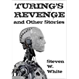 Turing's Revenge and Other Stories ~ Steven W.  White