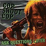 Ask Questions Later [VINYL] Cop Shoot Cop