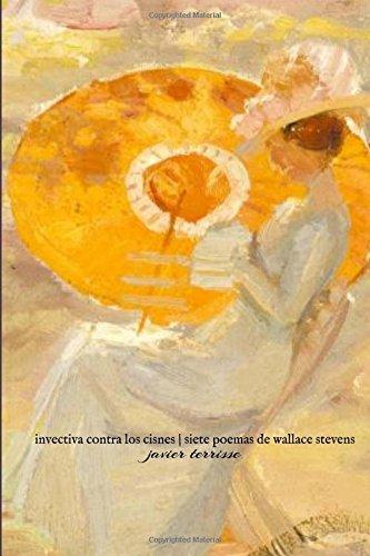 Invectiva contra los cisnes   Siete poemas de Wallace Stevens