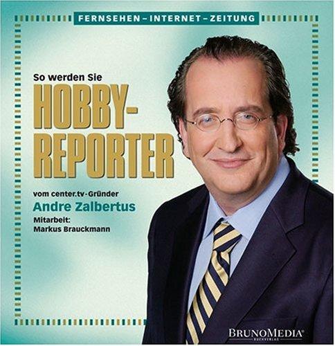 Fernsehen-Internet-Zeitung: So werden Sie Hobby-Reporter. Vom center.tv-Gründer Andre Zalbertus;